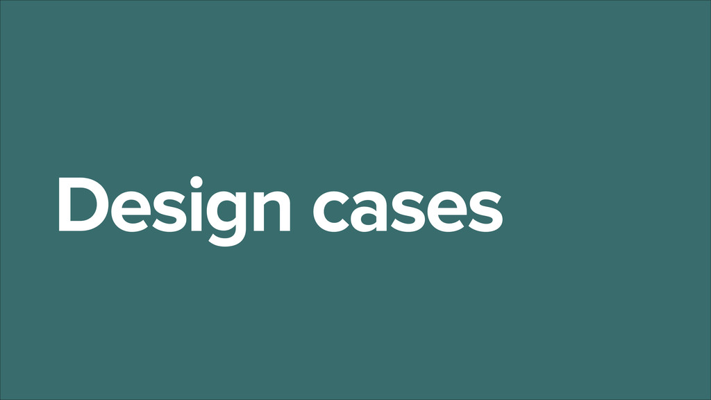 Design cases
