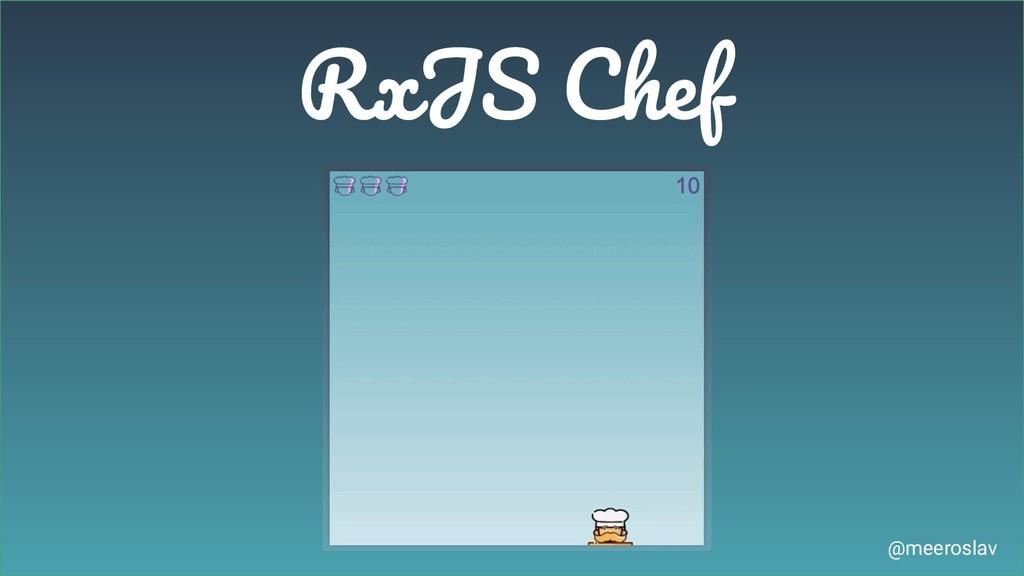 RxJS Chef @meeroslav