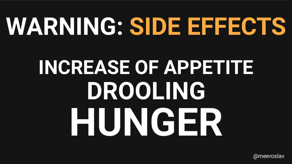 INCREASE OF APPETITE DROOLING HUNGER WARNING: S...