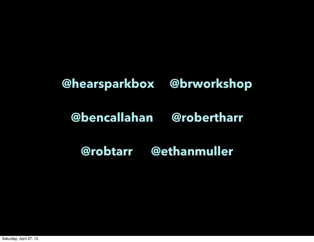 @hearsparkbox @brworkshop @bencallahan @roberth...