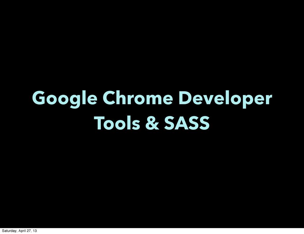 Google Chrome Developer Tools & SASS Saturday, ...