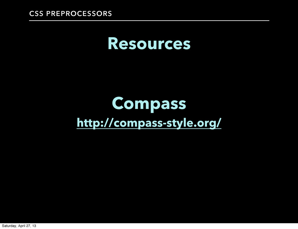 CSS PREPROCESSORS Resources Compass http://comp...