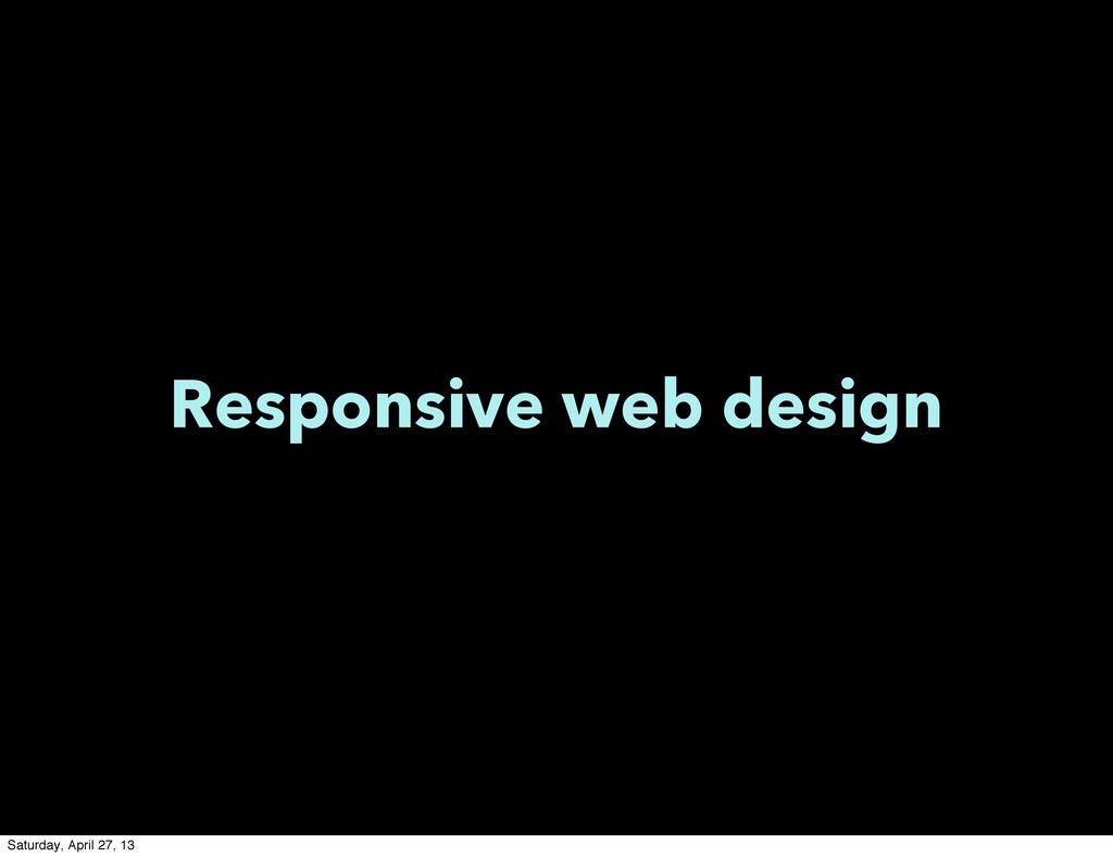 Responsive web design Saturday, April 27, 13