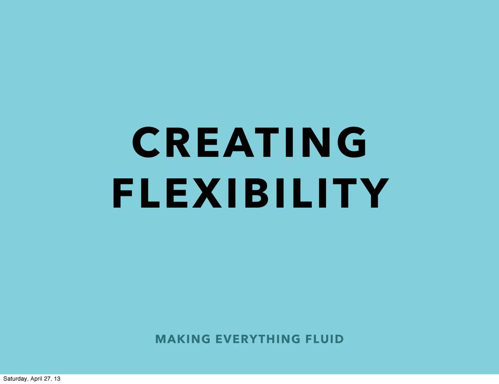 MAKING EVERYTHING FLUID CREATING FLEXIBILITY Sa...