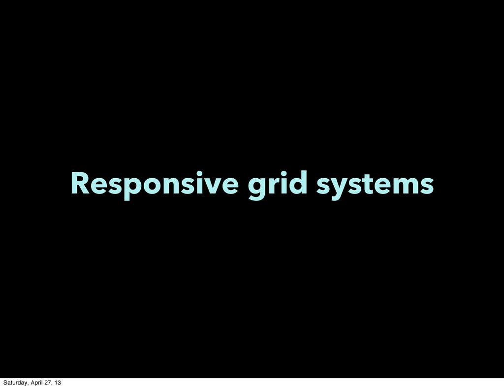 Responsive grid systems Saturday, April 27, 13