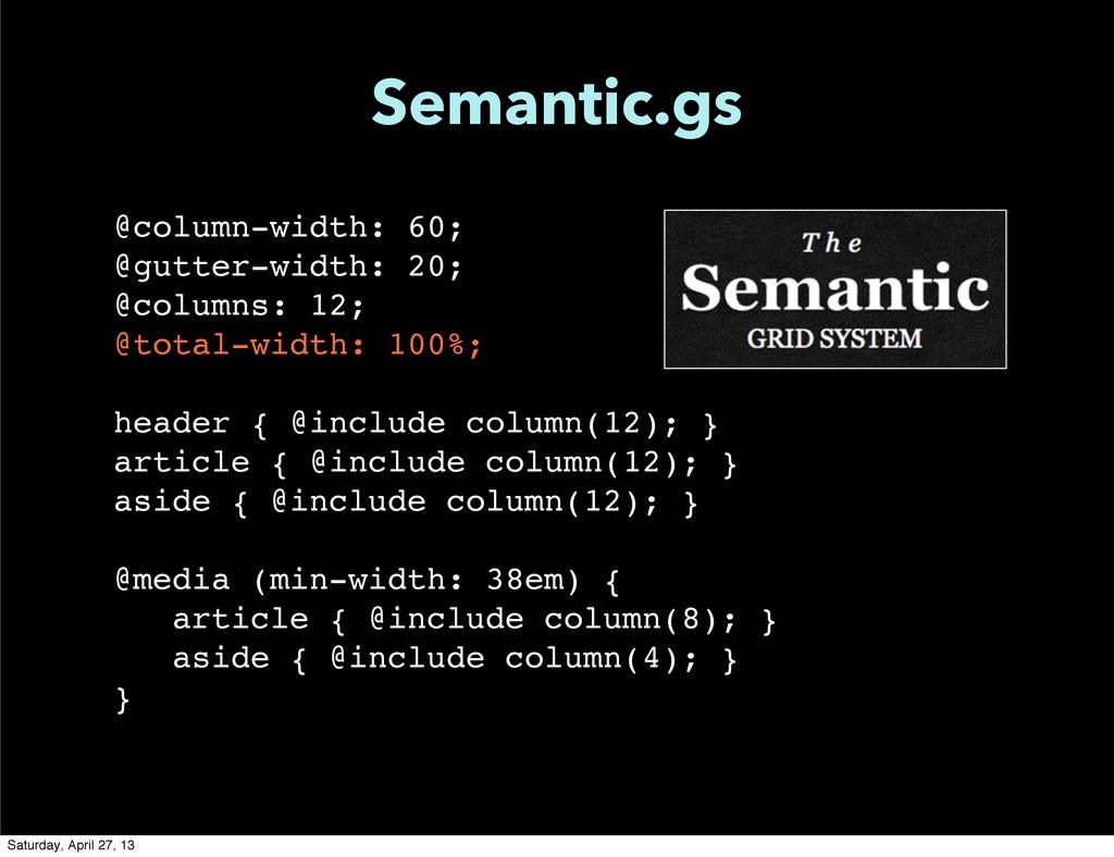 Semantic.gs @column-width: 60; @gutter-width: 2...