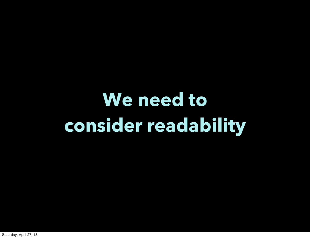 We need to consider readability Saturday, April...