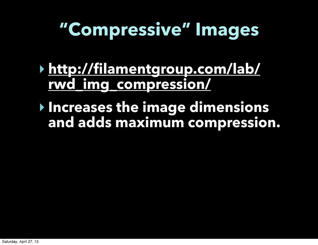 """Compressive"" Images ‣ http://filamentgroup.com..."