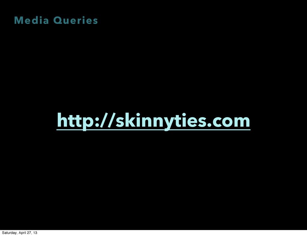 Media Queries http://skinnyties.com Saturday, A...