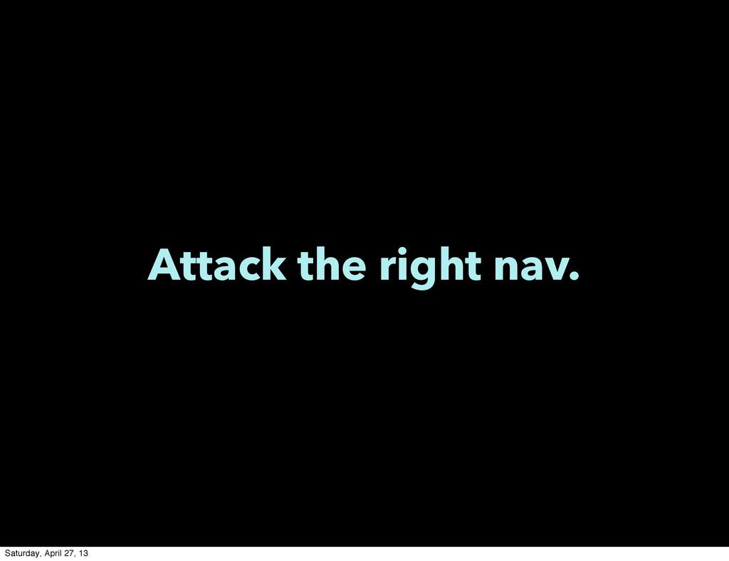 Attack the right nav. Saturday, April 27, 13