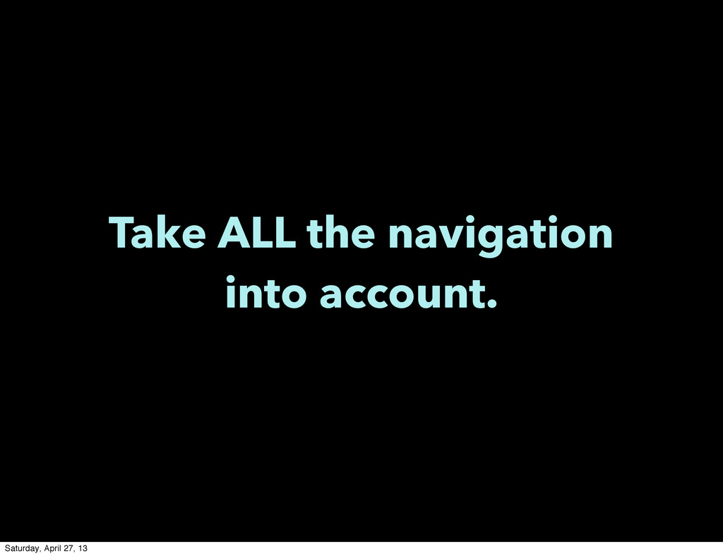 Take ALL the navigation into account. Saturday,...