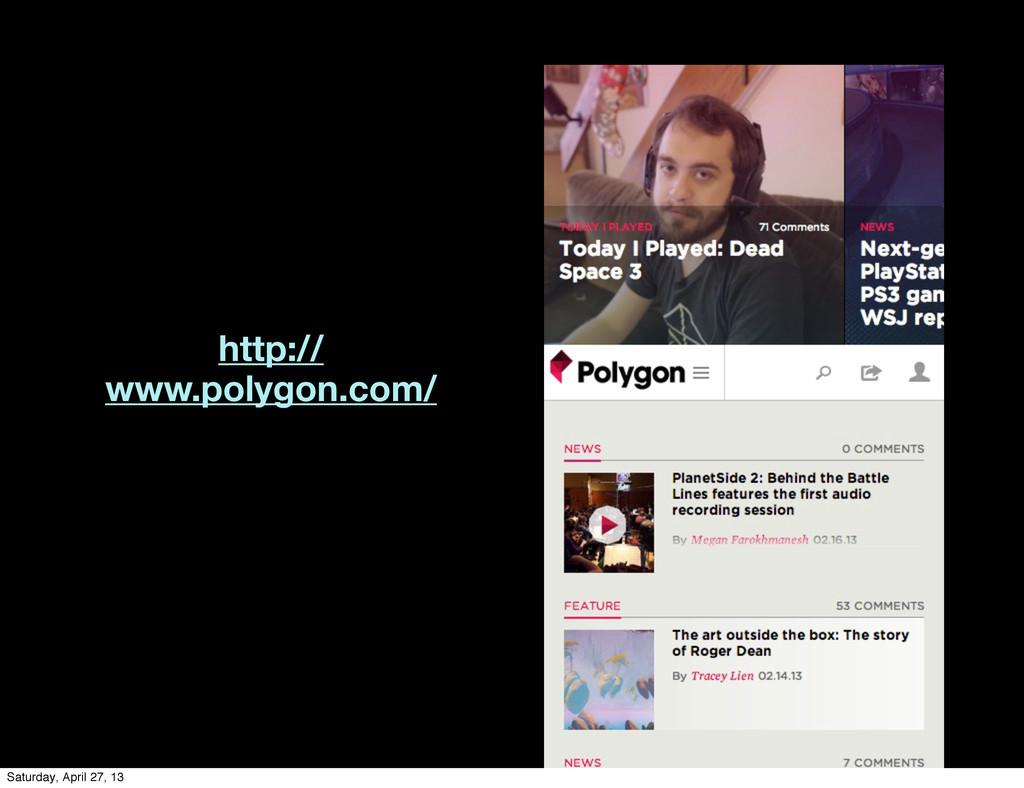 http:// www.polygon.com/ Saturday, April 27, 13