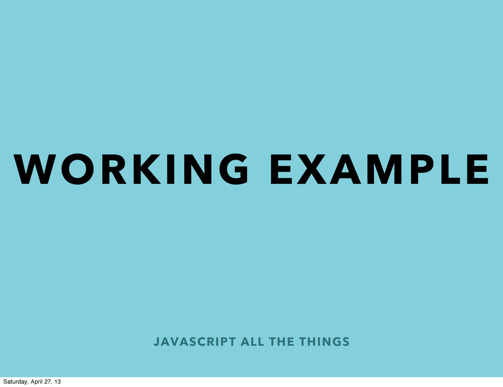 JAVASCRIPT ALL THE THINGS WORKING EXAMPLE Satur...