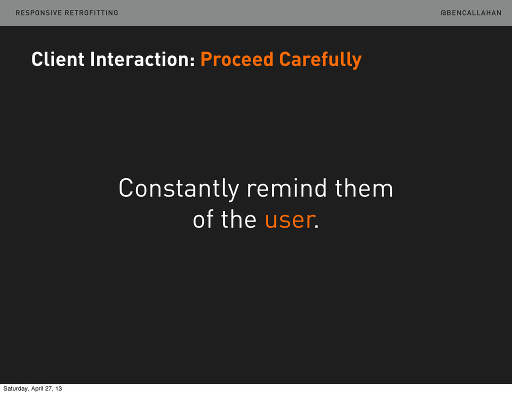 @BENCALLAHAN Constantly remind them of the user...