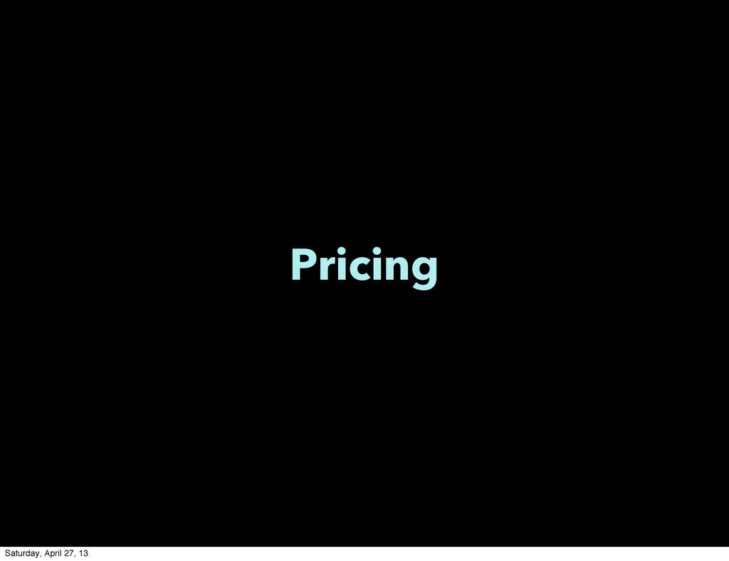 Pricing Saturday, April 27, 13