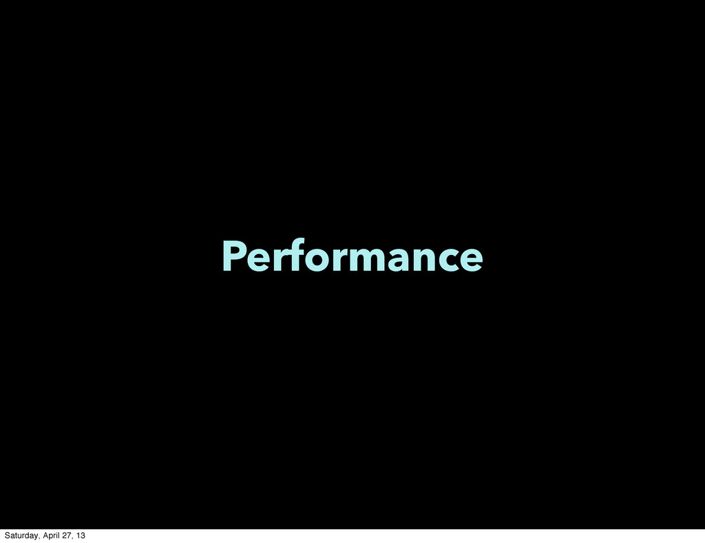 Performance Saturday, April 27, 13