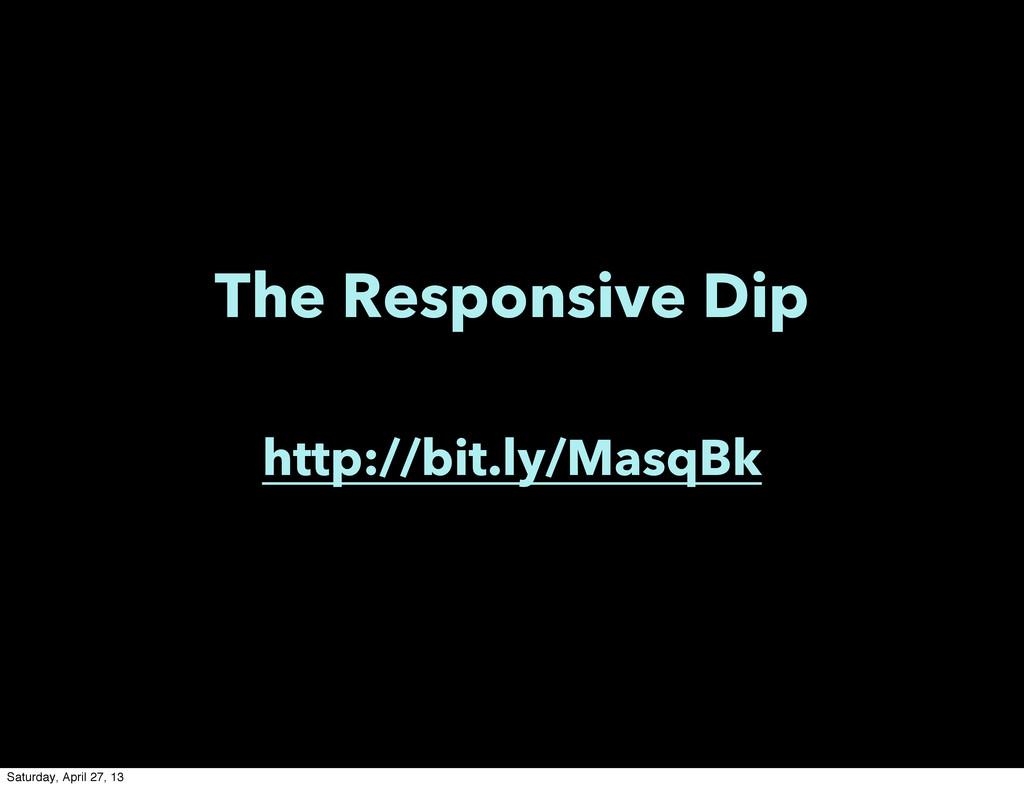 The Responsive Dip http://bit.ly/MasqBk Saturda...