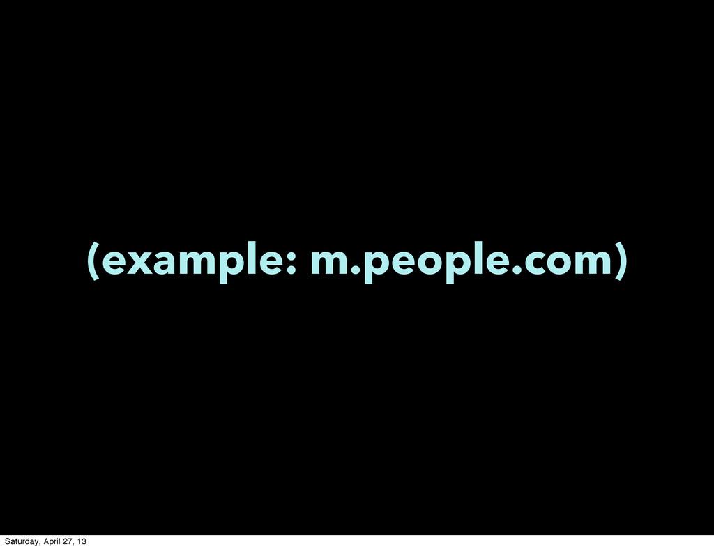 (example: m.people.com) Saturday, April 27, 13