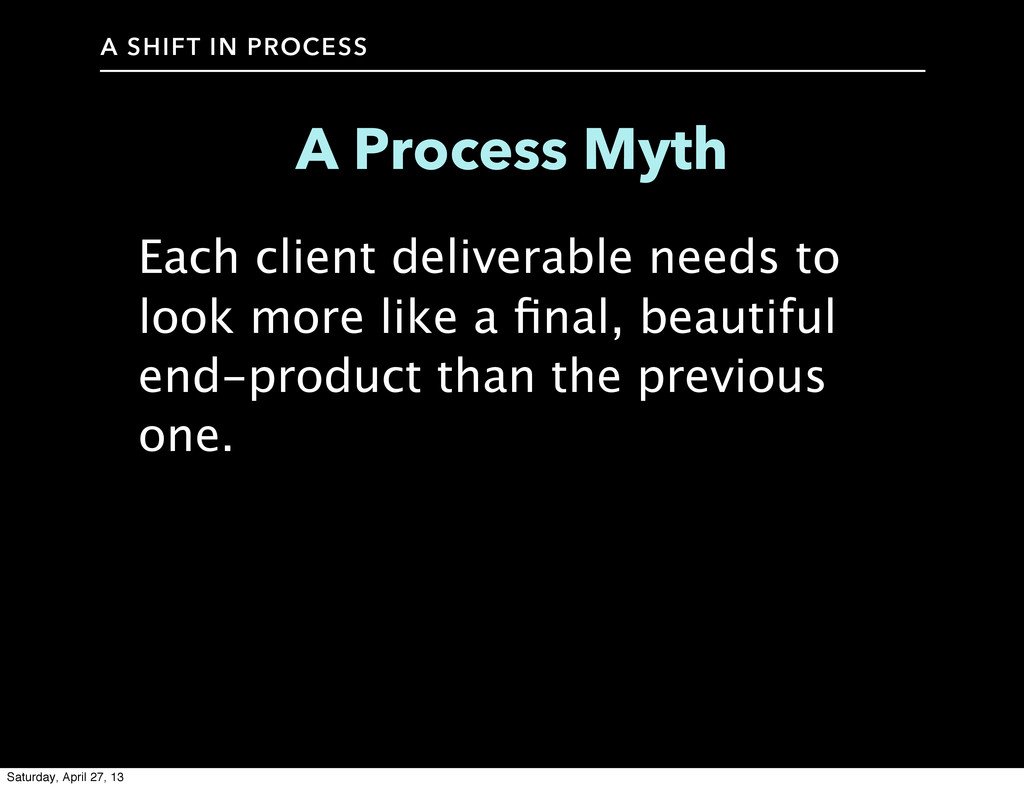 A SHIFT IN PROCESS A Process Myth Each client d...