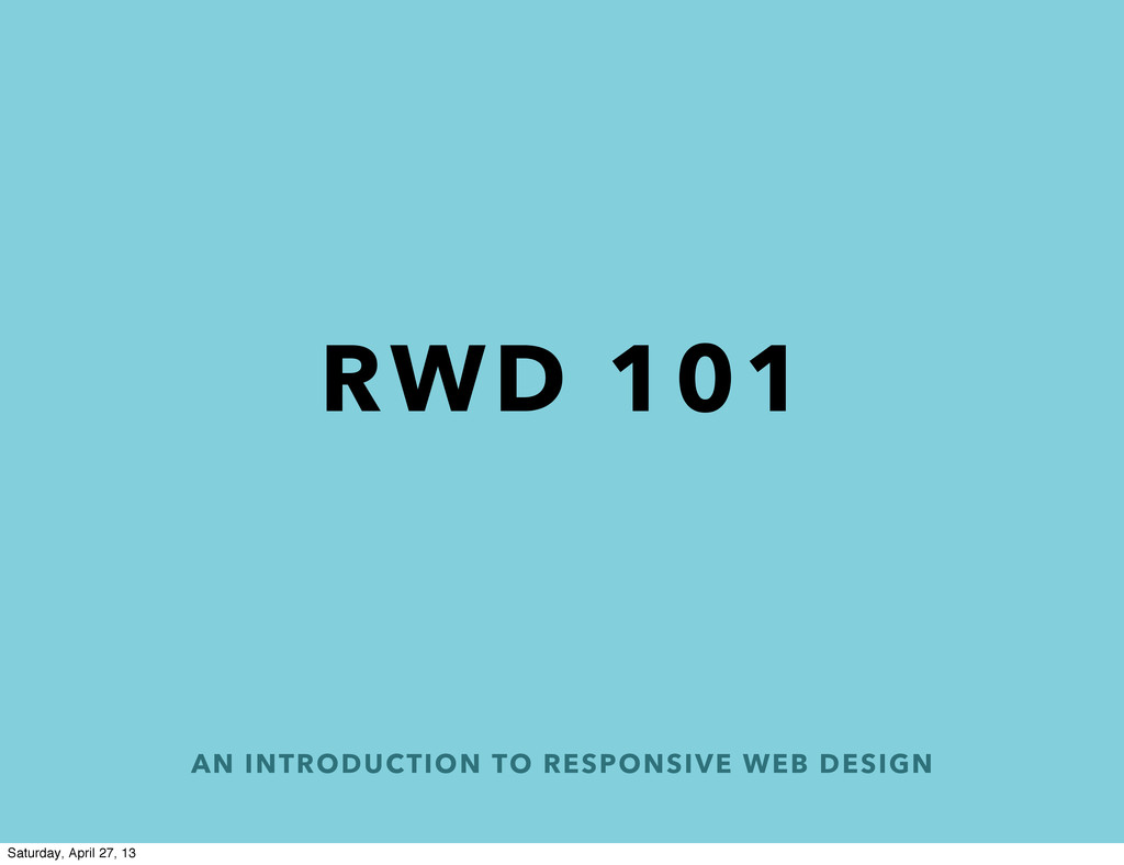 AN INTRODUCTION TO RESPONSIVE WEB DESIGN RWD 10...