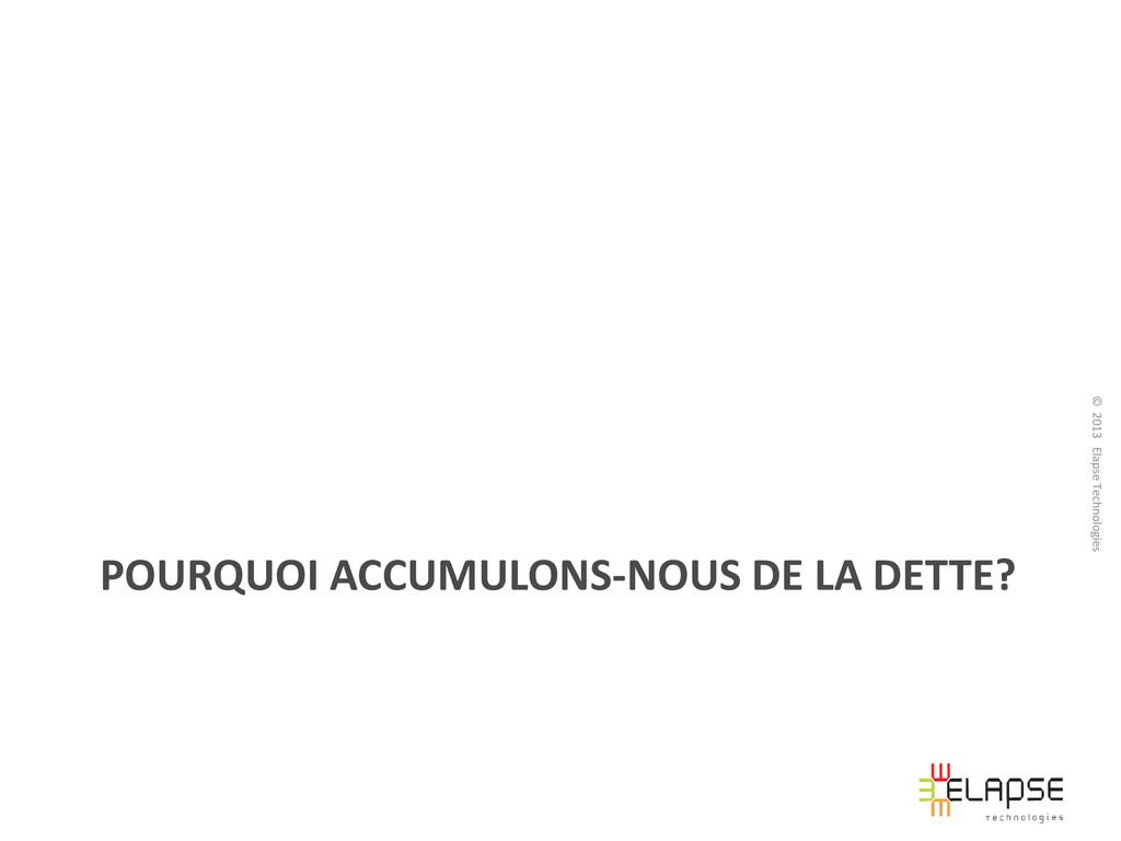 © 2013 Elapse Technologies POURQUOI ACCUMULONS-...