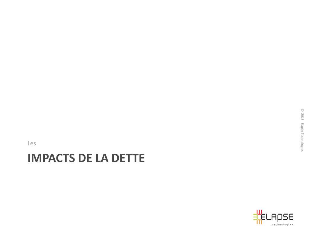 © 2013 Elapse Technologies IMPACTS DE LA DETTE ...