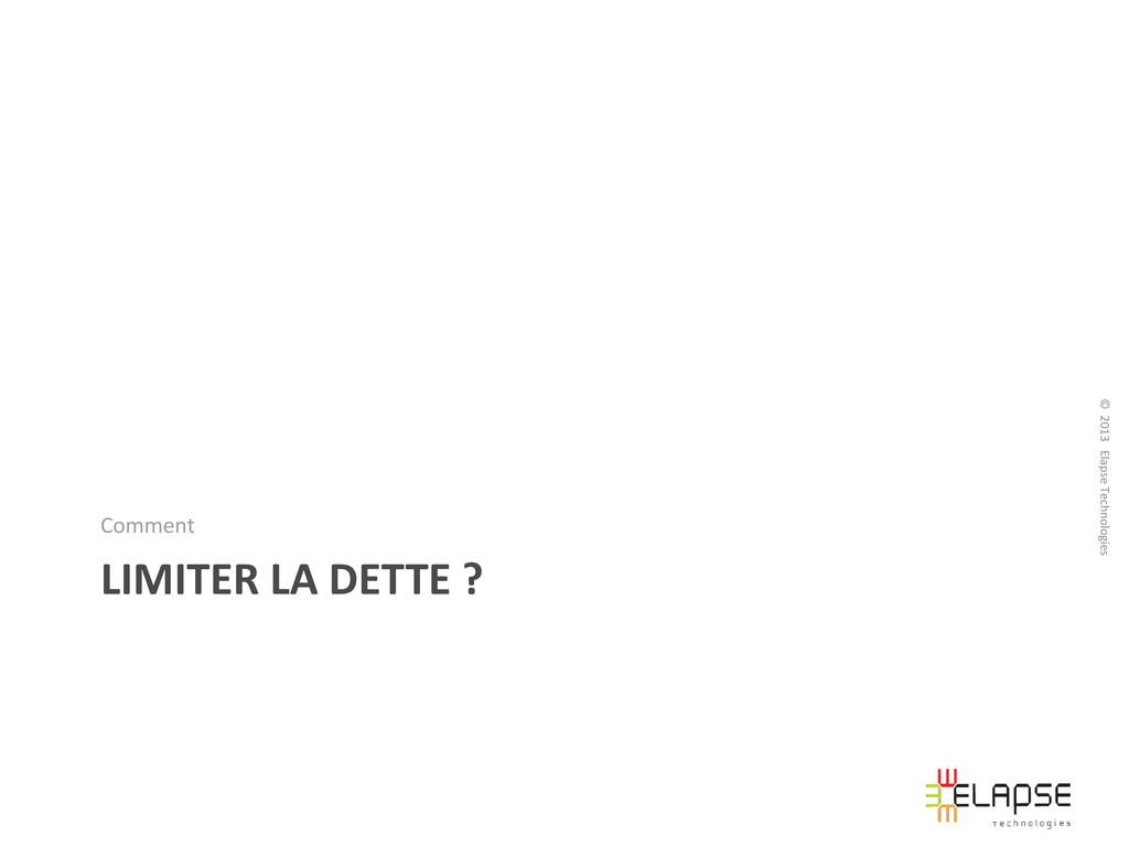 © 2013 Elapse Technologies LIMITER LA DETTE ? C...