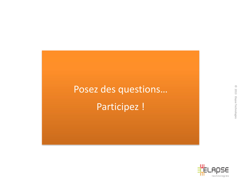 © 2013 Elapse Technologies Posez des questions…...