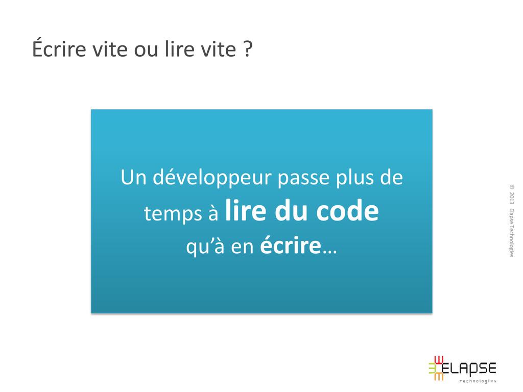 © 2013 Elapse Technologies Écrire vite ou lire ...