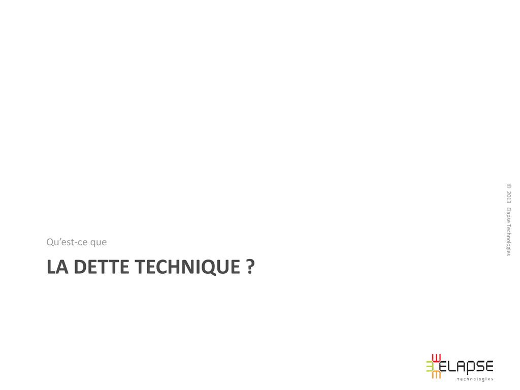 © 2013 Elapse Technologies LA DETTE TECHNIQUE ?...