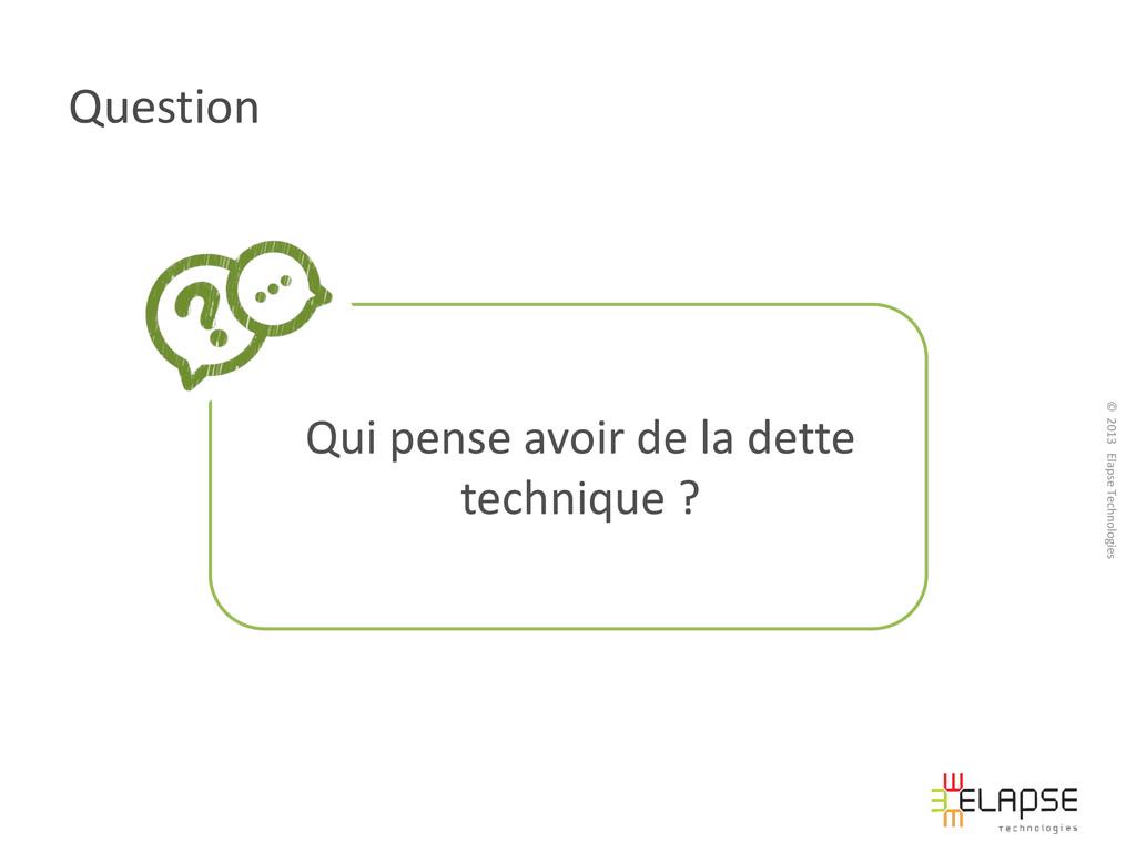 © 2013 Elapse Technologies Question Qui pense a...