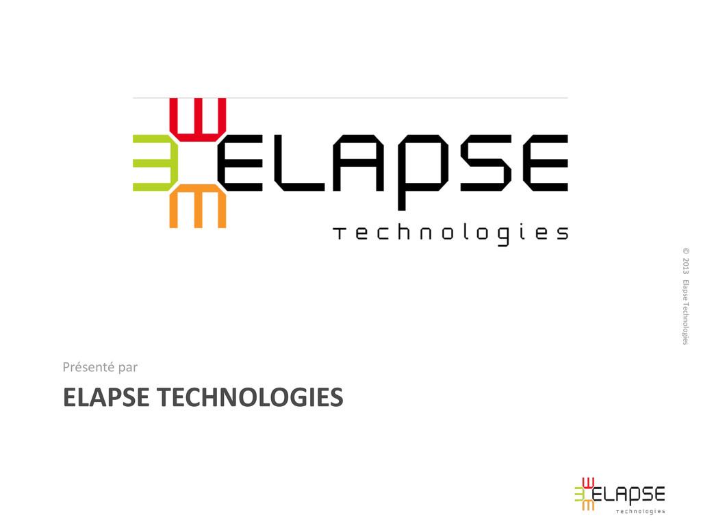 © 2013 Elapse Technologies ELAPSE TECHNOLOGIES ...