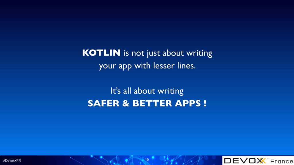 #DevoxxFR 19 KOTLIN is not just about writing y...