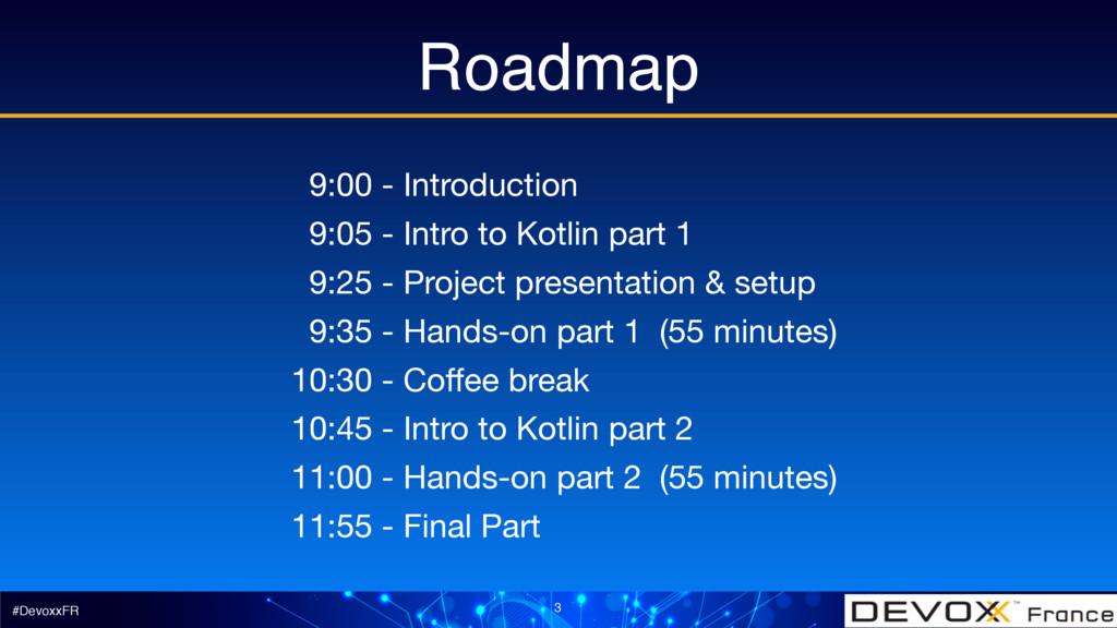 #DevoxxFR Roadmap 3 9:00 - Introduction  9:05 -...