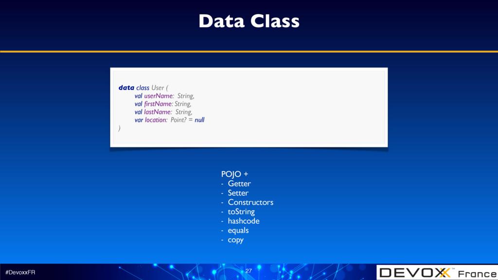#DevoxxFR 27 Data Class data class User ( val ...