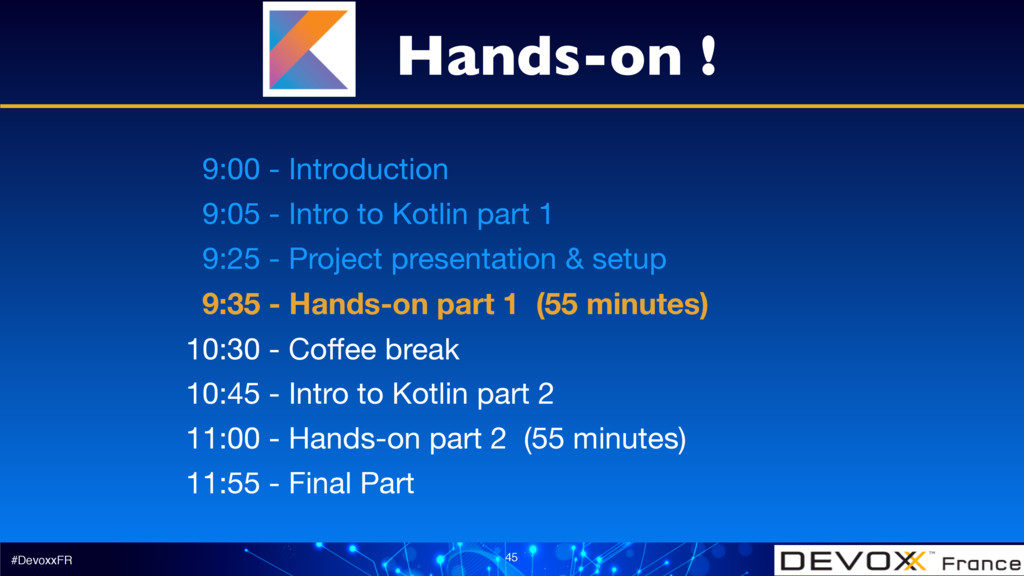 #DevoxxFR 45 9:00 - Introduction  9:05 - Intro ...