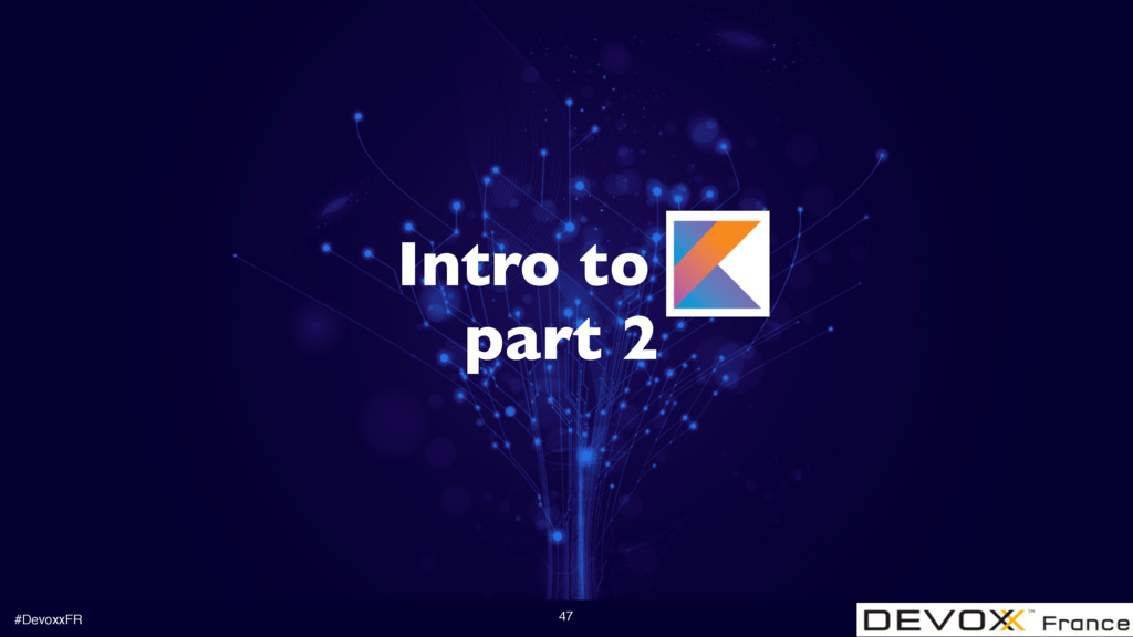 #DevoxxFR 47 Intro to part 2