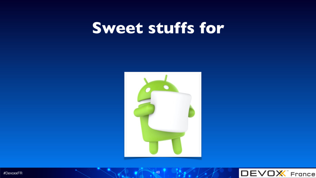 #DevoxxFR 48 Sweet stuffs for