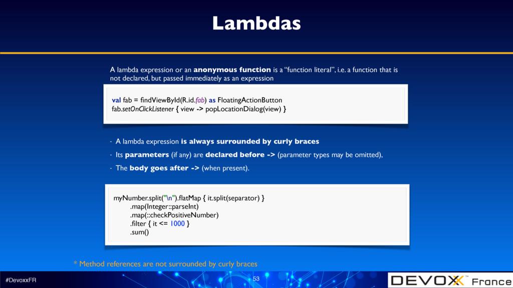 #DevoxxFR 53 Lambdas val fab = findViewById(R.id...