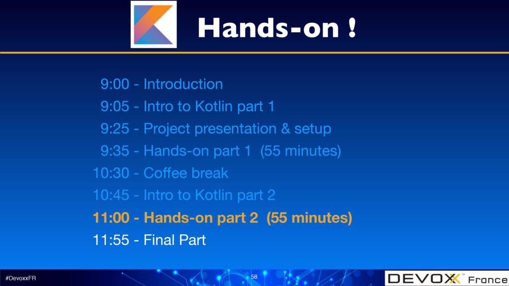 #DevoxxFR 58 9:00 - Introduction  9:05 - Intro ...