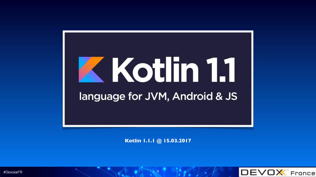 #DevoxxFR 9 Kotlin 1.1.1 @ 15.03.2017