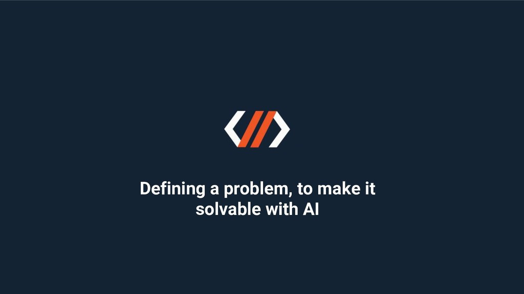 Defining a problem, to make it solvable with AI