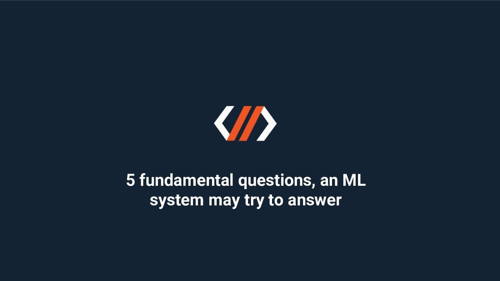 5 fundamental questions, an ML system may try t...