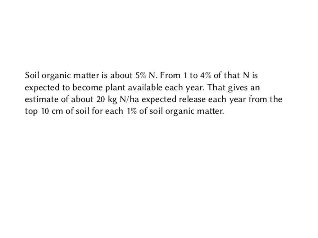 Soil organic matter is about 5% N. From 1 to 4%...