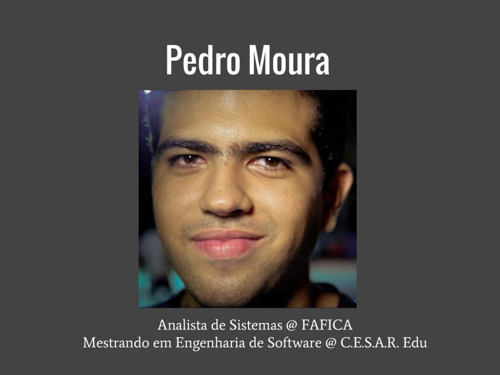 Pedro Moura Analista de Sistemas @ FAFICA Mestr...