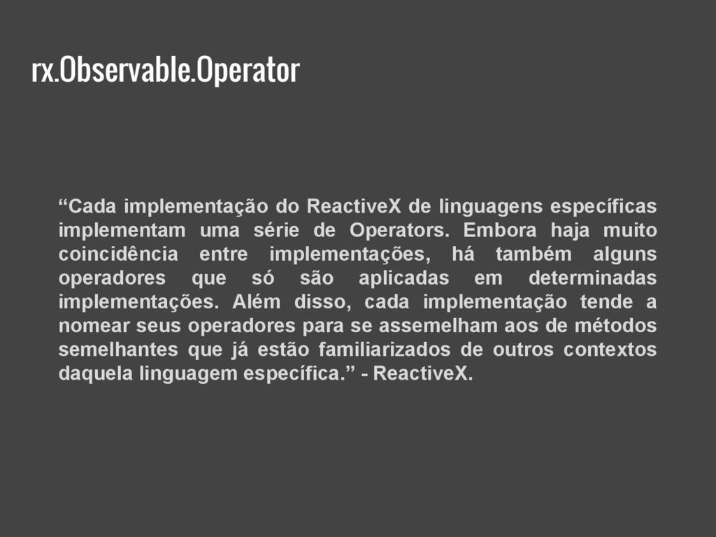 """rx.Observable.Operator """"Cada implementação do R..."""