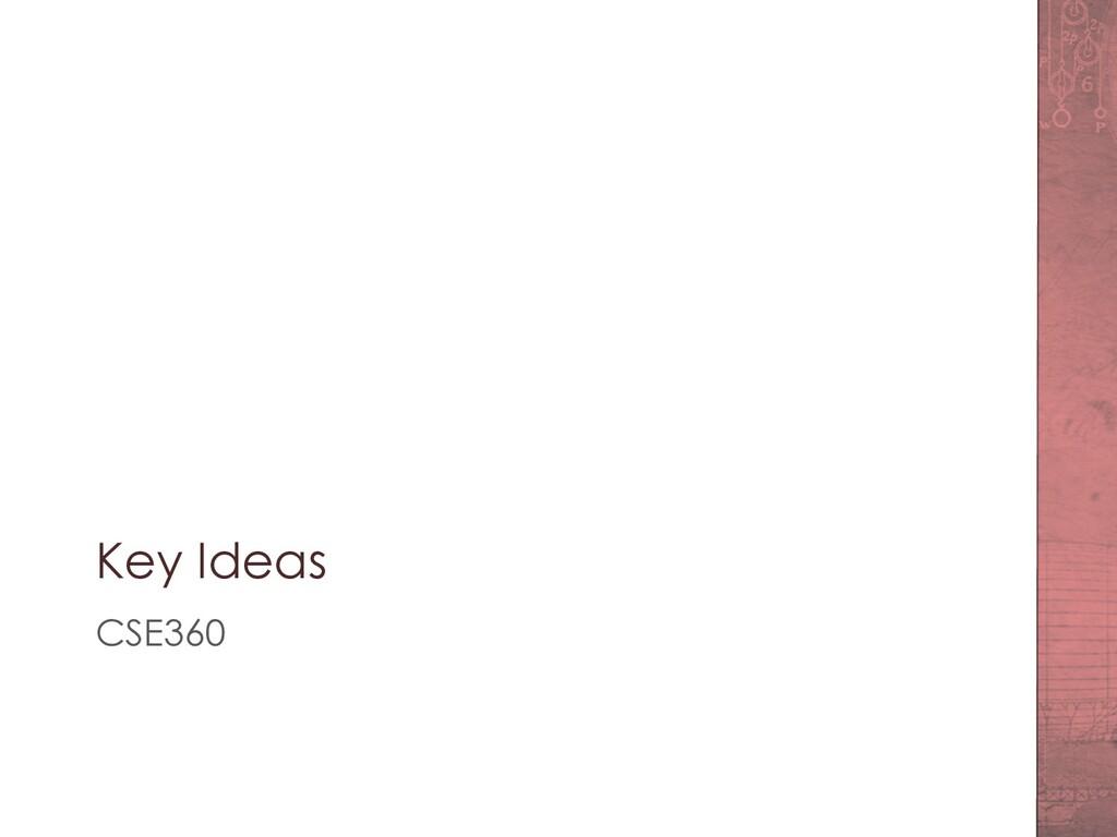 Key Ideas CSE360