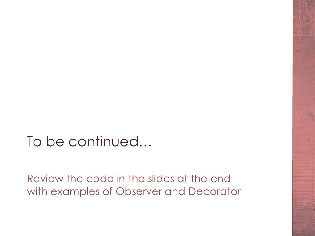 To be continued… Review the code in the slides ...
