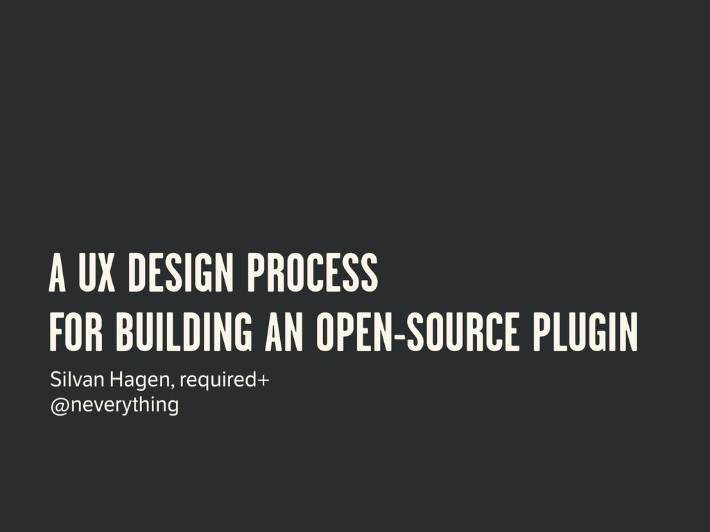A UX DESIGN PROCESS FOR BUILDING AN OPEN-SOURCE...