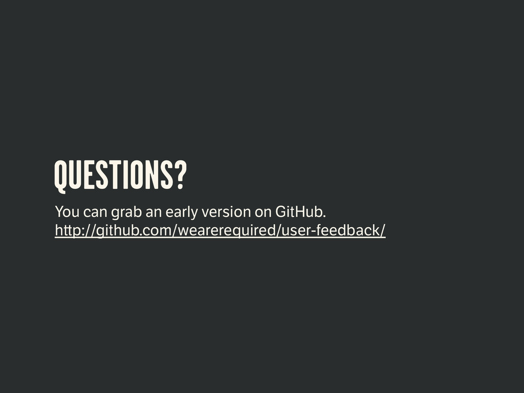 QUESTIONS? You can grab an early version on Git...